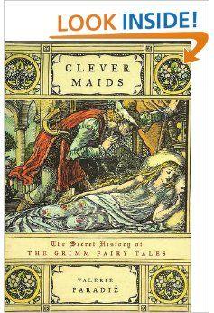 Clever Maids: The Secret History of the Grimm Fairy Tales: Valerie Paradiz: 9781422351680: Amazon.com: Books