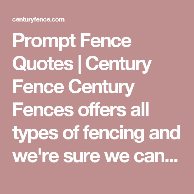 Prompt Fence Quotes | Century Fence    Century Fences offers all types of fencing and we're sure we can find one that's perfect for you. Get a free Fence quotes on our website for more specific information.    Get free fence quotes at Century Fence for all of your fencing needs.    http://centuryfence.com/request-a-quote/    #Fence_quotes