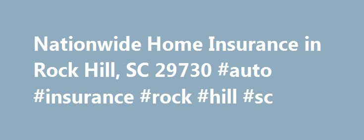 Nationwide Home Insurance in Rock Hill, SC 29730 #auto #insurance #rock #hill #sc http://game.nef2.com/nationwide-home-insurance-in-rock-hill-sc-29730-auto-insurance-rock-hill-sc/  # Homeowners Insurance 29730 Protect your house and personal property by choosing the right insurance coverage from Nationwide. Learn about coverage options for your home … Find discounts … Long before it's time for your first house-warming party, make sure you get home insurance coverage from Nationwide and Wil…