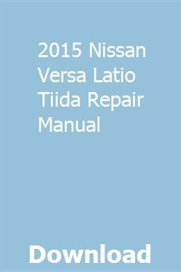 2015 Nissan Versa Latio Tiida Reparaturanleitung pdf download   – fillyhocta