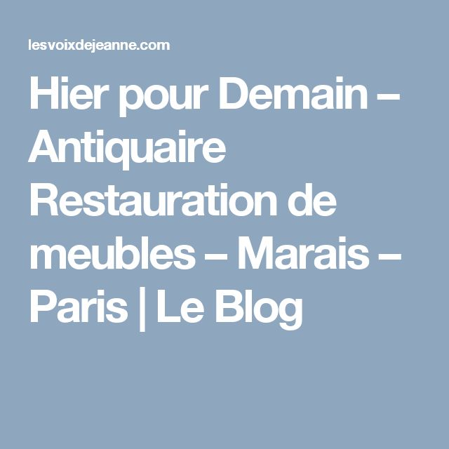 Hier pour Demain – Antiquaire Restauration de meubles – Marais – Paris | Le Blog