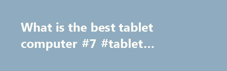 What is the best tablet computer #7 #tablet #comparison http://tablet.remmont.com/what-is-the-best-tablet-computer-7-tablet-comparison/  We also Network Unlock most phones on almost all networks Worldwide. * In most cases we will repair your device & have it back with you within 7 working days, subject to postage delays & availability of parts. About Us We fix the majority of the latest computing devices manufactured by: Asus, Apple, Amazon Kindle, […]