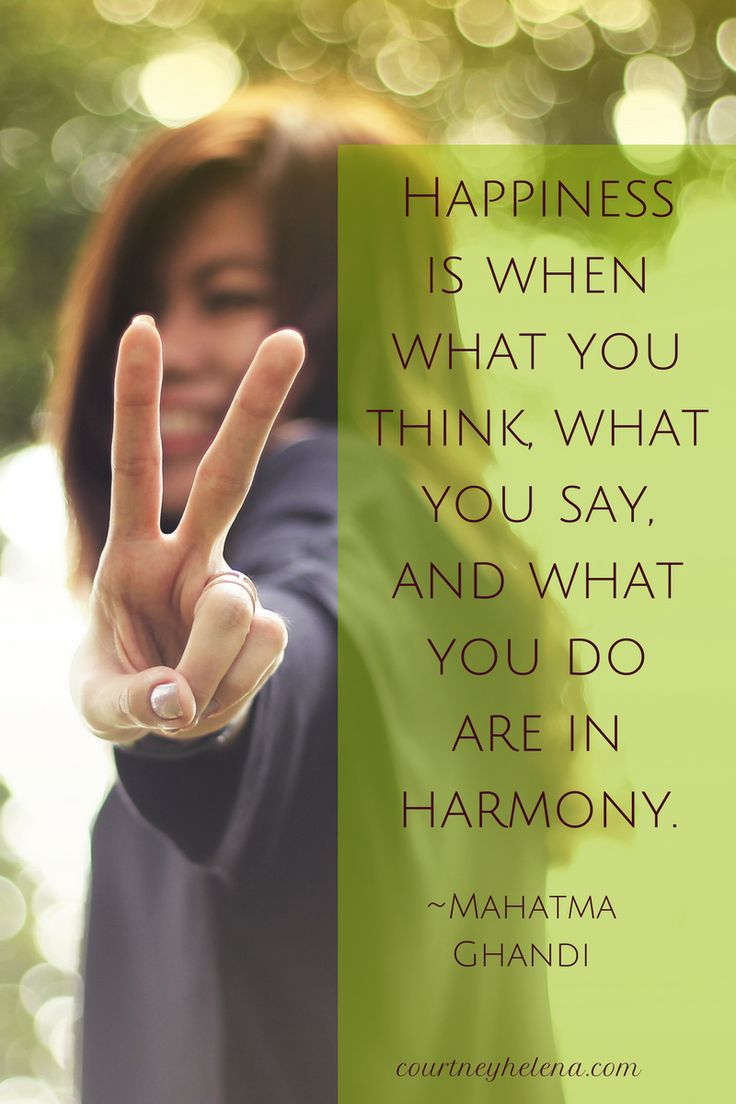 """Happiness is when what you think, what you say, and what you do are in harmony."" — Mahatma Gandhi"