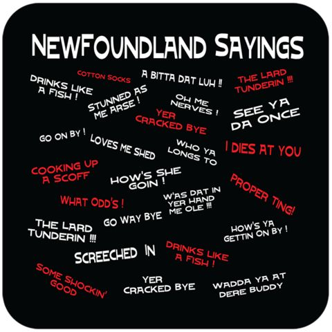 Often only understood by those on the rock, or if 'who knit ya' is from Newfoundland.
