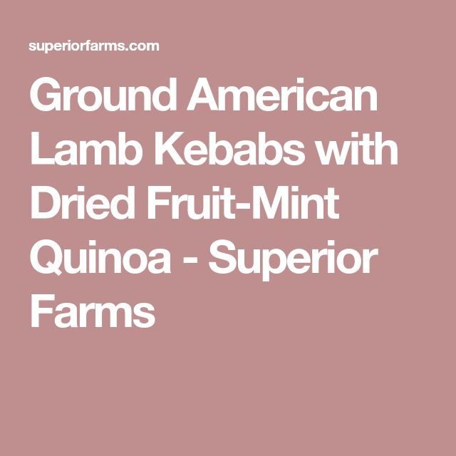 Ground American Lamb Kebabs with Dried Fruit-Mint Quinoa - Superior Farms
