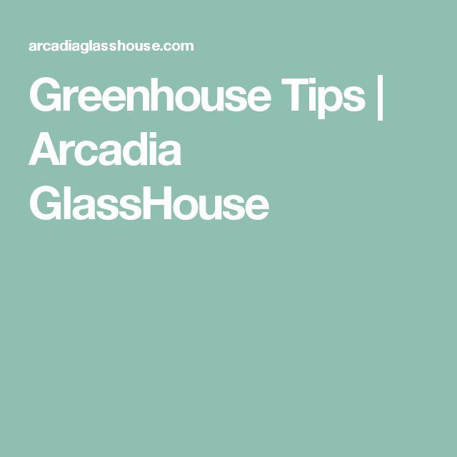 Marvelous Greenhouse Tips Arcadia GlassHouse