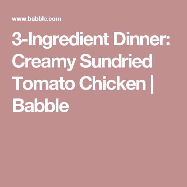 3-Ingredient Dinner: Creamy Sundried Tomato Chicken | Babble