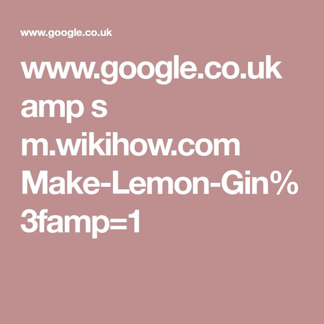 www.google.co.uk amp s m.wikihow.com Make-Lemon-Gin%3famp=1