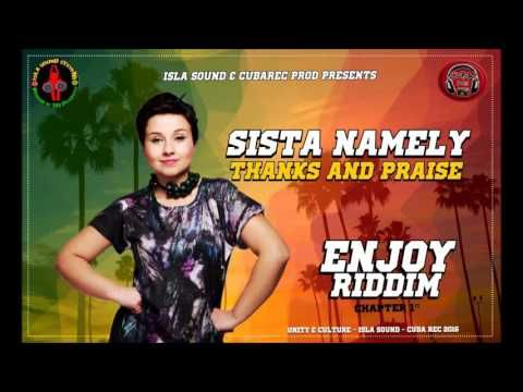 SISTA NAMELY - THANKS AND PRAISE (ENJOY Riddim 2016 by ISLA Sound & Cuba Rec Production) - YouTube