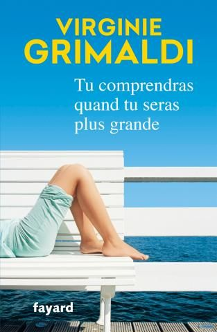 Tu comprendras quand tu seras plus grande, Virginie Grimaldi | Fayard