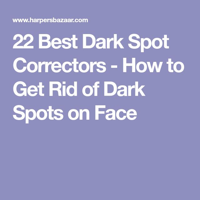 22 Best Dark Spot Correctors - How to Get Rid of Dark Spots on Face