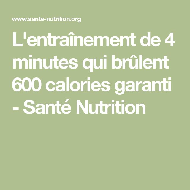 L'entraînement de 4 minutes qui brûlent 600 calories garanti - Santé Nutrition