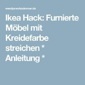 Ikea Hack Furnierte Mobel Mit Kreidefarbe Streichen Anleitung Ikea Hack Ikea Chalk Paint