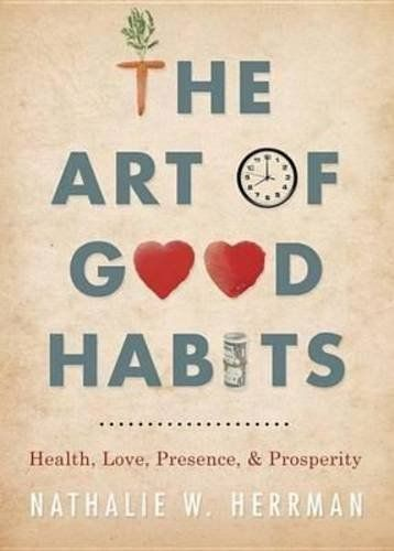 The Art of Good Habits | Health, Love, Presence and Prosperity | One of the 175+ top habit books found here: http://www.developgoodhabits.com/175-top-habit-books/ | See the book (Art of Good Habits) here: http://www.developgoodhabits.com/AOGH