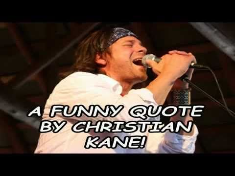 A Funny Quote By Christian Kane!--  Published on May 7, 2014    Funny Celebrity Quotes - The only place on youtube to go for tons of hilarious, witty and downright shocking quotes by all of your favourite celebrities new and old!