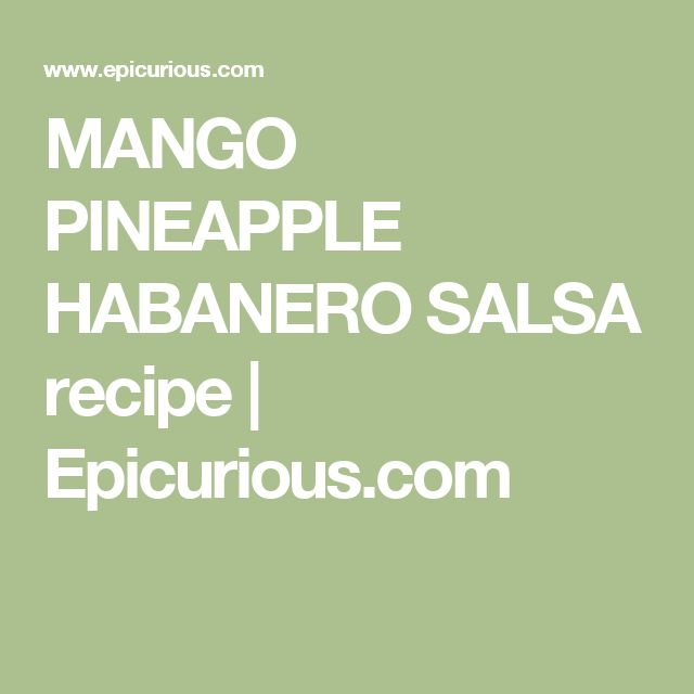 MANGO PINEAPPLE HABANERO SALSA recipe | Epicurious.com