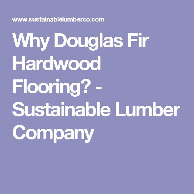 Why Douglas Fir Hardwood Flooring? - Sustainable Lumber Company