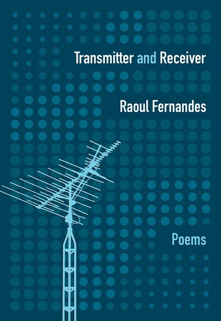 Transmitter and Receiver by Raoul Fernandes, recipient of the 2016 Dorothy Livesay Poetry Prize