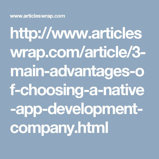 http://www.articleswrap.com/article/3-main-advantages-of-choosing-a-native-app-development-company.html