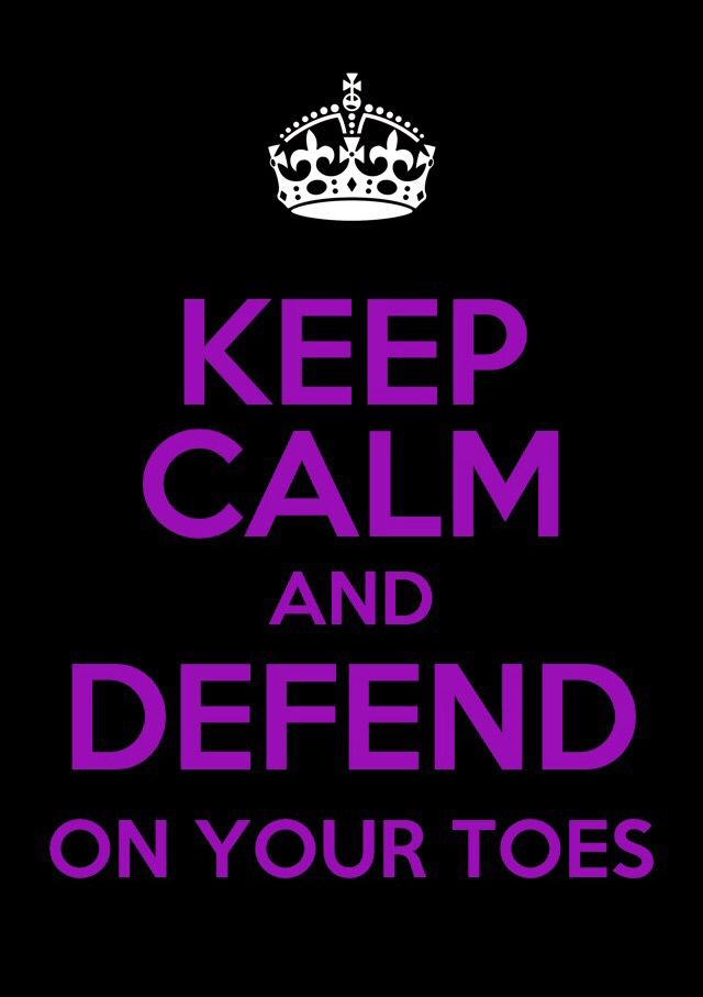 Keep calm and defend on your toes