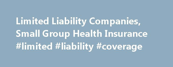 Limited Liability Companies, Small Group Health Insurance #limited #liability #coverage http://fiji.nef2.com/limited-liability-companies-small-group-health-insurance-limited-liability-coverage/  # The Office of General Counsel issued the following Opinion on May 30, 2007 representing the position of the New York State Insurance Department. RE: Limited Liability Companies, Small Group Health Insurance Question Presented Is a company formed pursuant to the New York Limited Liability Company (…