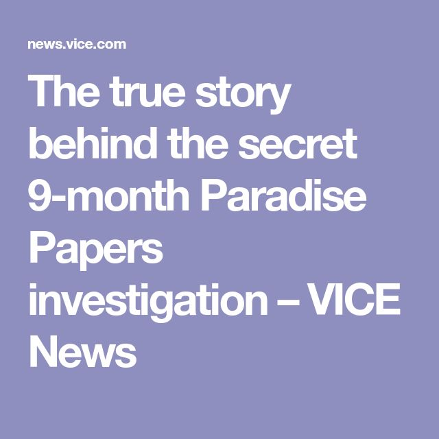 The true story behind the secret 9-month Paradise Papers investigation – VICE News