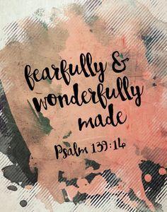 Fearfully & wonderfully made - Psalm 139:14