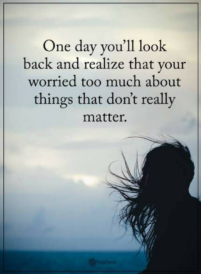 Quotes One Day Youll Look Back And Realize That You Worried Too