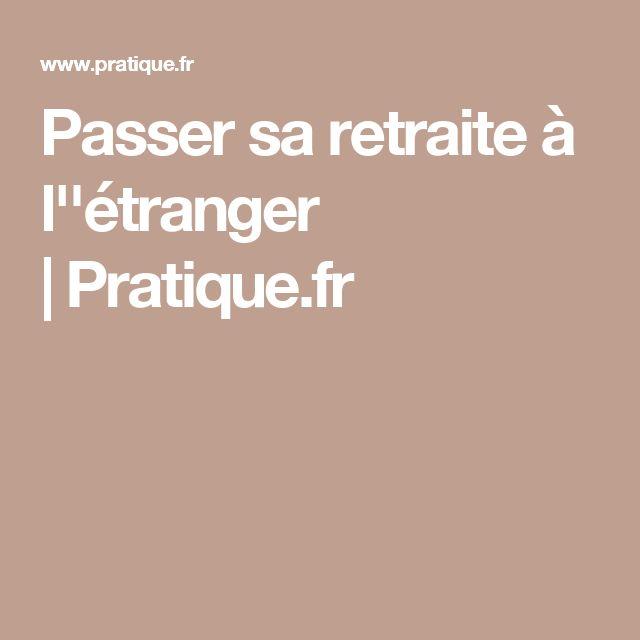 Passer sa retraite à l''étranger |Pratique.fr