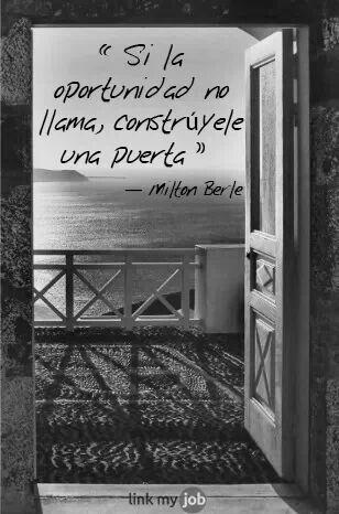 """""""Si la oportunidad no llama, constrúyele una puerta"""" Milton Berle. ¡Buenas noches!"""