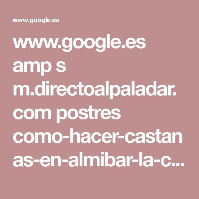 www.google.es amp s m.directoalpaladar.com postres como-hacer-castanas-en-almibar-la-conserva-mas-dulce-del-otono amp