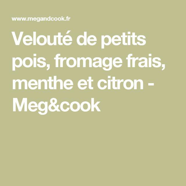 Velouté de petits pois, fromage frais, menthe et citron - Meg&cook