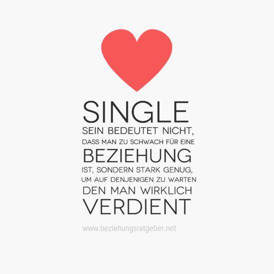 Zitate Beziehung - Single sein bedeutet nicht dass man nicht zu schwach für eine Beziehung ist sondern stark genug um auf denjenigen zu warten den man wirklich verdient
