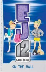On the Ball : EJ12 Girl Hero Series : Book 6 - Susannah McFarlane