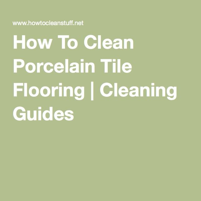 How To Clean Porcelain Tile Flooring | Cleaning Guides