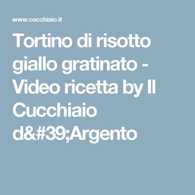 Tortino di risotto giallo gratinato - Video ricetta by Il Cucchiaio d'Argento