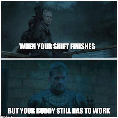 Funny Work Wife Meme : When your shift finishes but buddy still has to work