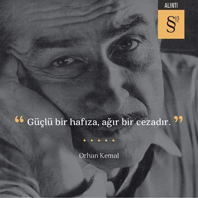 Güçlü bir hafıza, ağır bir cezadır. - Orhan Kemal #sözler #anlamlısözler…