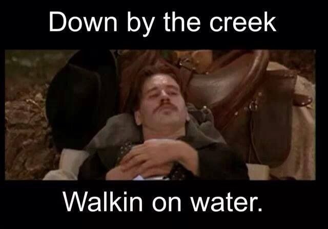 Val Kilmer as Doc Holliday in Tombstone. Quote 'Down by the creek walkin' on water.'