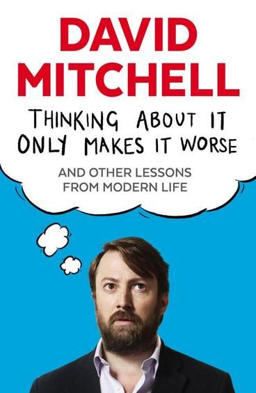 Thinking About it Only Makes it Worse by David Mitchell. Why are people so f***ing hung up about swearing? Why do the asterisks in that sentence make it ok? Why do so many people want to stop other people doing things, and how can they be stopped from stopping them? These and many other questions trouble David Mitchell. Join him on a tour of the absurdities of modern life - from Ryanair to Richard III, Downton Abbey to phone etiquette, UKIP to hotdogs made of cats.