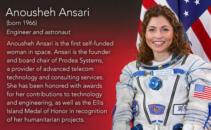 Anousheh Ansari(born 1966) Engineer and astronaut  Anousheh Ansari is the first self-funded woman in space. Ansari is the founder and board chair of Prodea Systems, a provider of advanced telecom technology and consulting services. She has been...