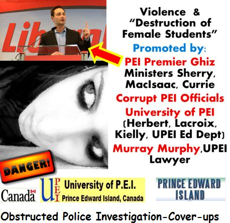 """#UPEI officials claim Illegal and Criminal Acts against Female Students Being Directed by """"PEI Law Society"""" member """"Murray Murphy"""" with """"PEI Premier Robert Ghiz""""'s Approval, Promotion and Protection"""