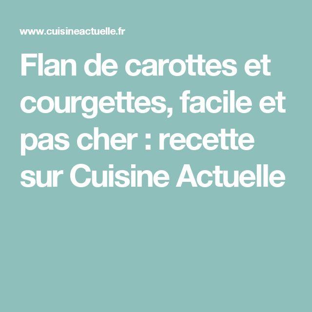 Flan de carottes et courgettes, facile et pas cher : recette sur Cuisine Actuelle
