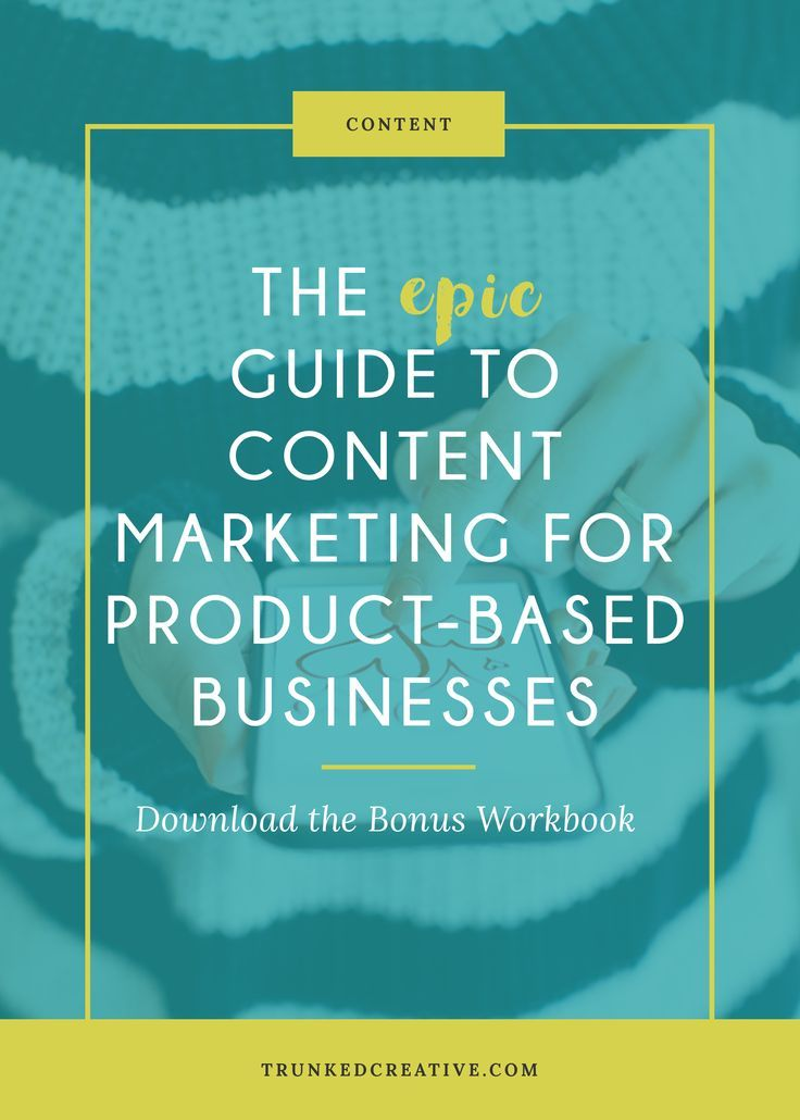 The Epic Guide to Content Marketing for Product-Based Businesses by Trunked Creative: