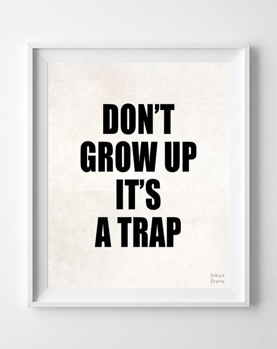 Don't Grow Up It's A Trap Funny Print Humorous by InkistPrints - $11.95 - Shipping Worldwide! [Click Photo for Details]