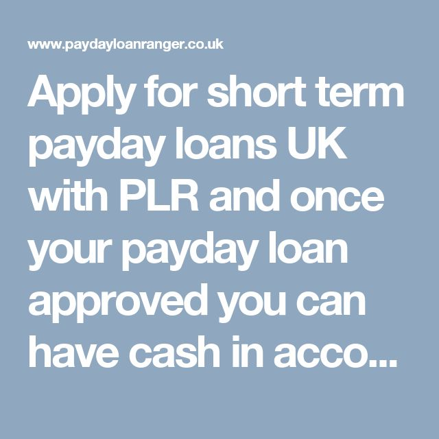 Apply for short term payday loans UK with PLR and once your payday loan approved you can have cash in account within minutes. Get best payday loans online.