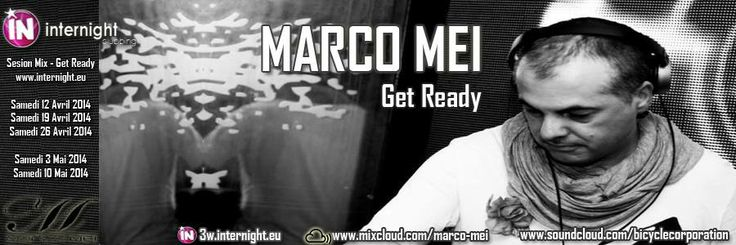 Internight France present every saturday night GET READY with Marco Mei - Stay Tuned