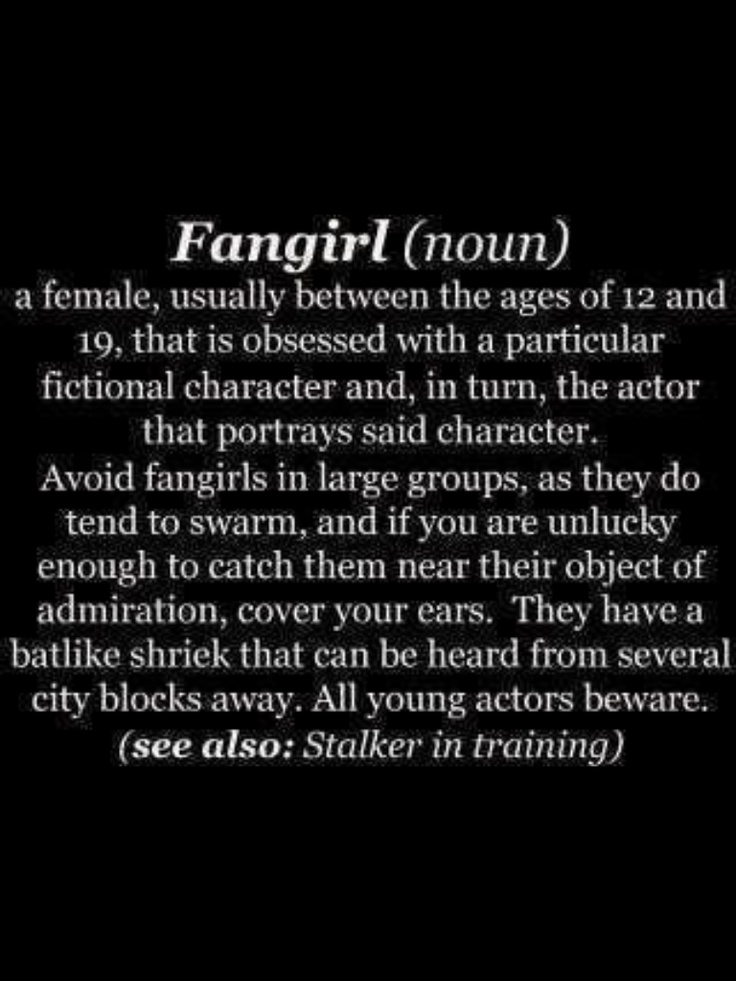 This is hilariously accurate. Except I will continue to be a fangirl until I die and after.