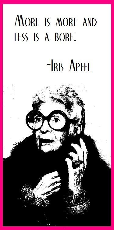And an opposing point of view from Iris Apfel... more or less...