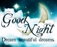 Good night beloved. Sweet dreams, rest well and wake ready to conquer the day. xoxoxo